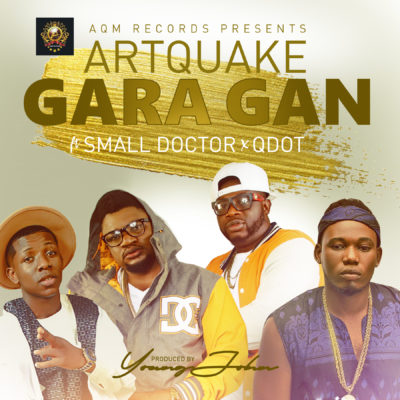 Artquake ft. Small Doctor & QDot – Gara Gan
