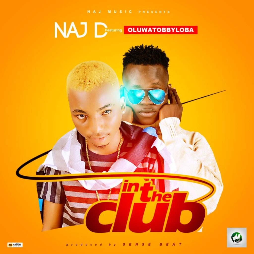 Naj D Ft Oluwatobbyloba - In The Club